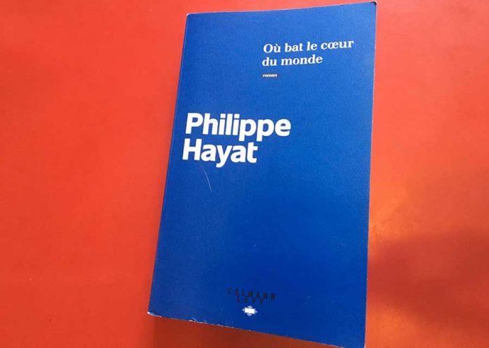 Où bat le cœur du monde – Philippe Hayat (Calmann Levy)