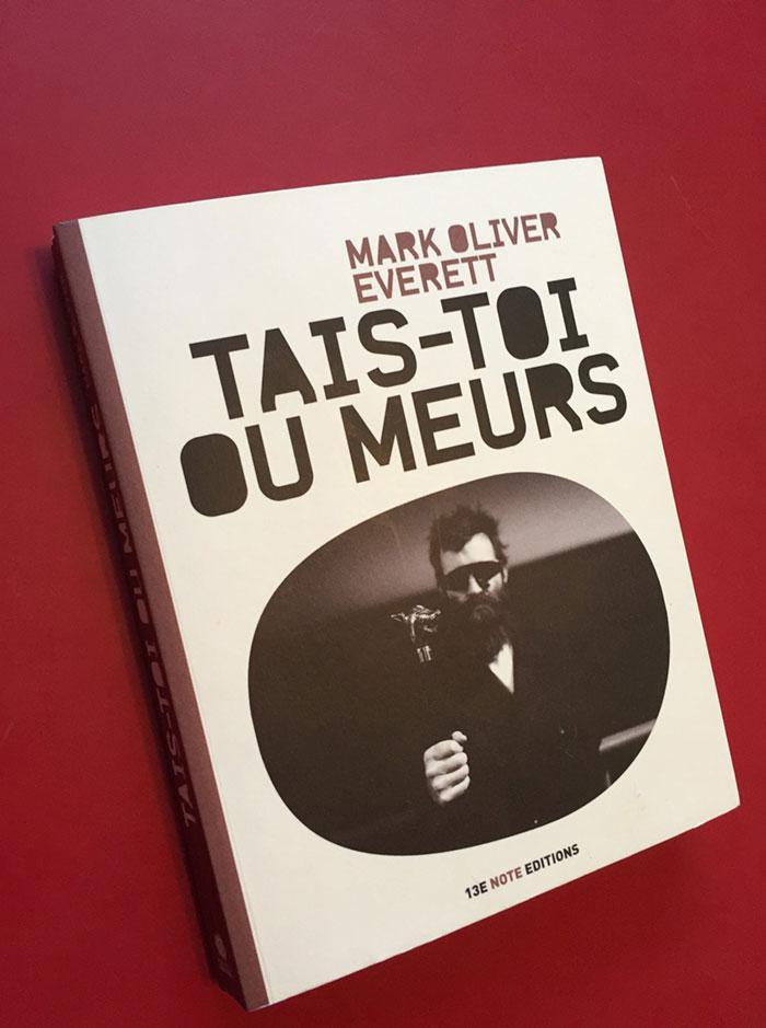 Tais-toi ou meurs – Mark Oliver Everett (13E note éditions)